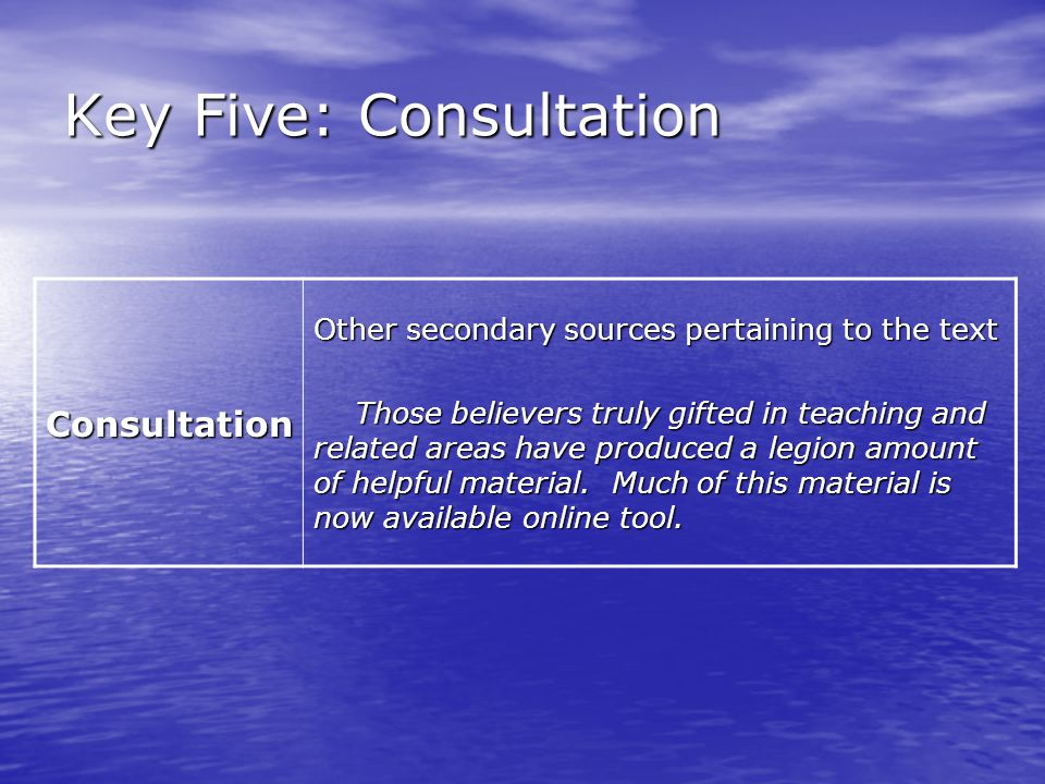 Key Five: Consultation Consultation Other secondary sources pertaining to the text Those believers truly gifted in teaching and related areas have pro