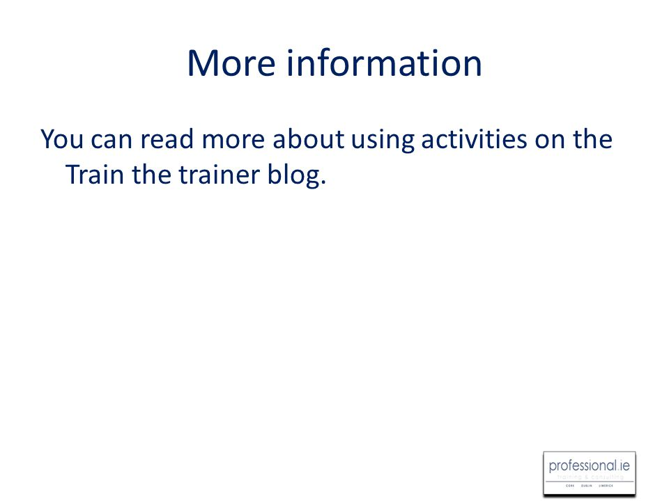 More information You can read more about using activities on the Train the trainer blog.