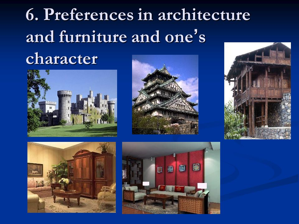 6. Preferences in architecture and furniture and one ' s character