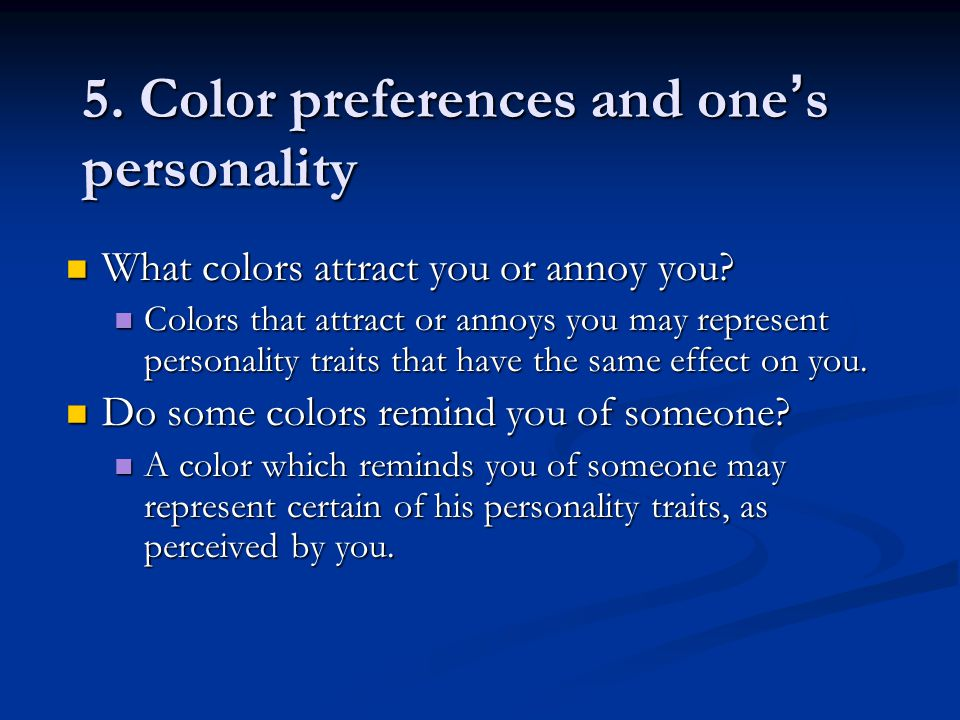 5. Color preferences and one ' s personality What colors attract you or annoy you.