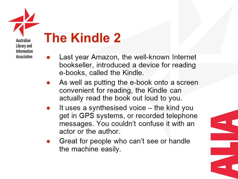 The Kindle 2 Last year Amazon, the well-known Internet bookseller, introduced a device for reading e-books, called the Kindle.