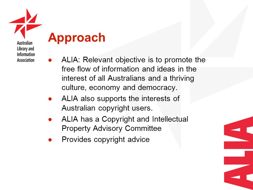 Approach ALIA: Relevant objective is to promote the free flow of information and ideas in the interest of all Australians and a thriving culture, economy and democracy.