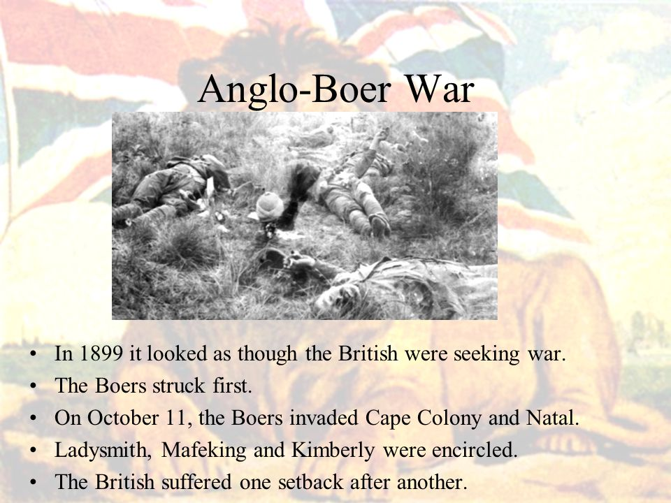 Anglo-Boer War In 1899 it looked as though the British were seeking war.