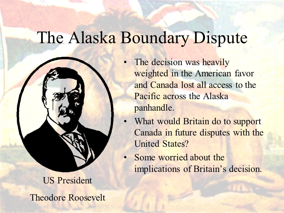 The Alaska Boundary Dispute The decision was heavily weighted in the American favor and Canada lost all access to the Pacific across the Alaska panhandle.