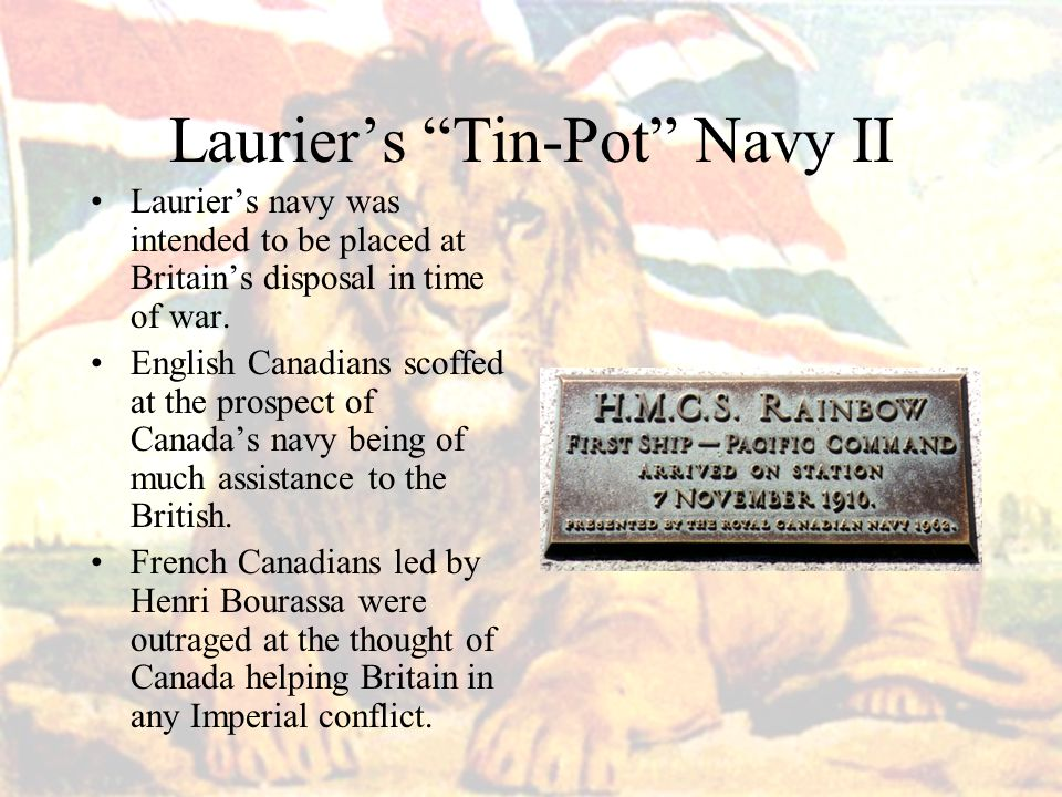 Laurier's Tin-Pot Navy II Laurier's navy was intended to be placed at Britain's disposal in time of war.