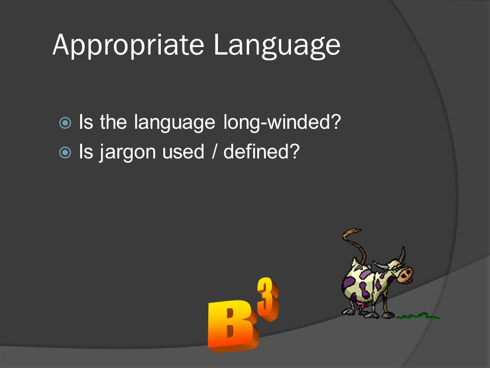 Appropriate Language  Is the language long-winded?  Is jargon used / defined?