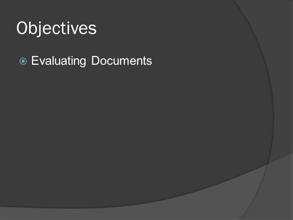 Objectives  Evaluating Documents