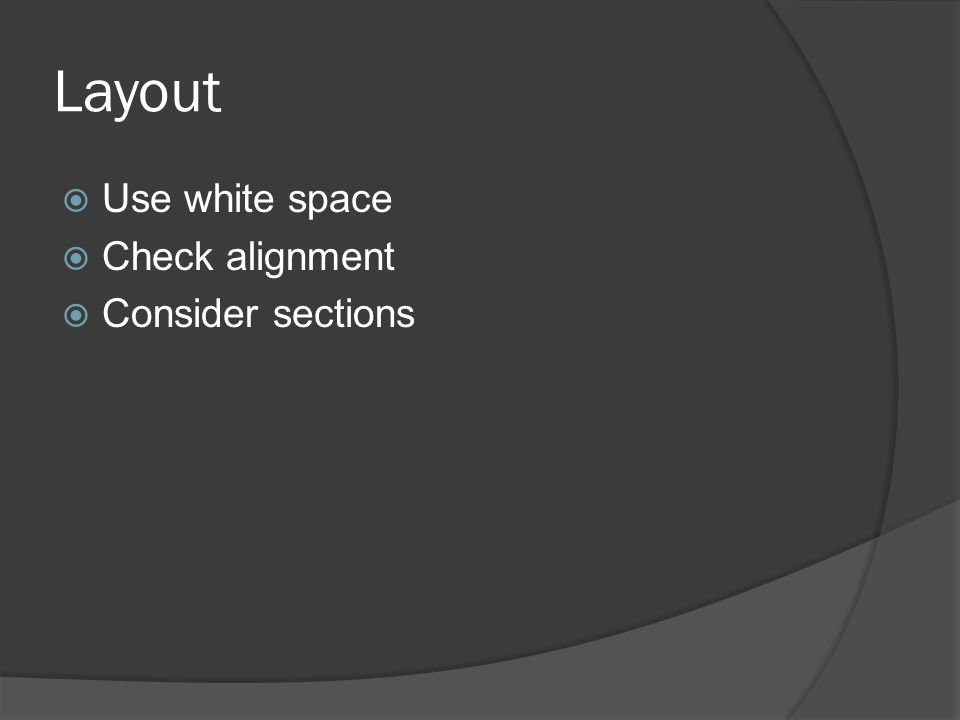 Layout  Use white space  Check alignment  Consider sections