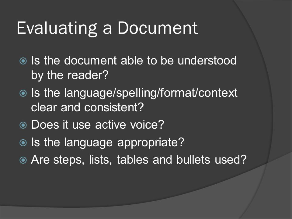 Evaluating a Document  Is it task oriented. Is the document accurate.