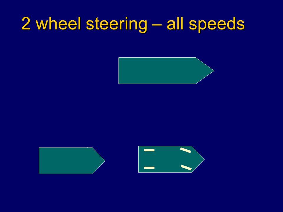 2 wheel steering – all speeds
