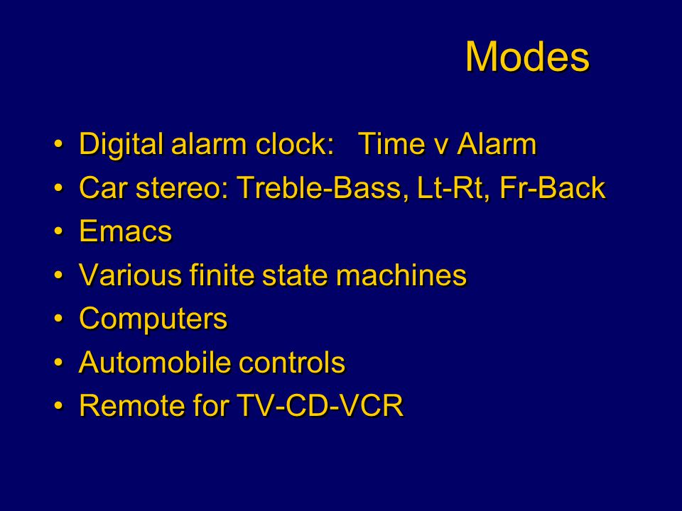 Modes Modes – the same action means some different depending on the mode -Many examples abound Modes are likely to be confusing Modes – the same action means some different depending on the mode -Many examples abound Modes are likely to be confusing
