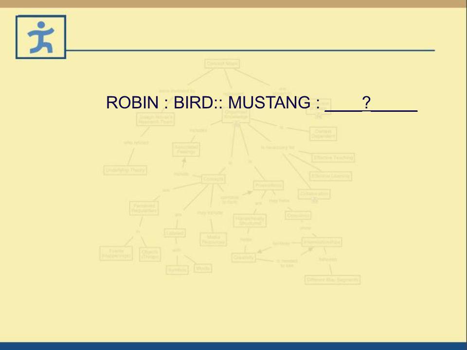 ROBIN : BIRD:: MUSTANG : ____ _____