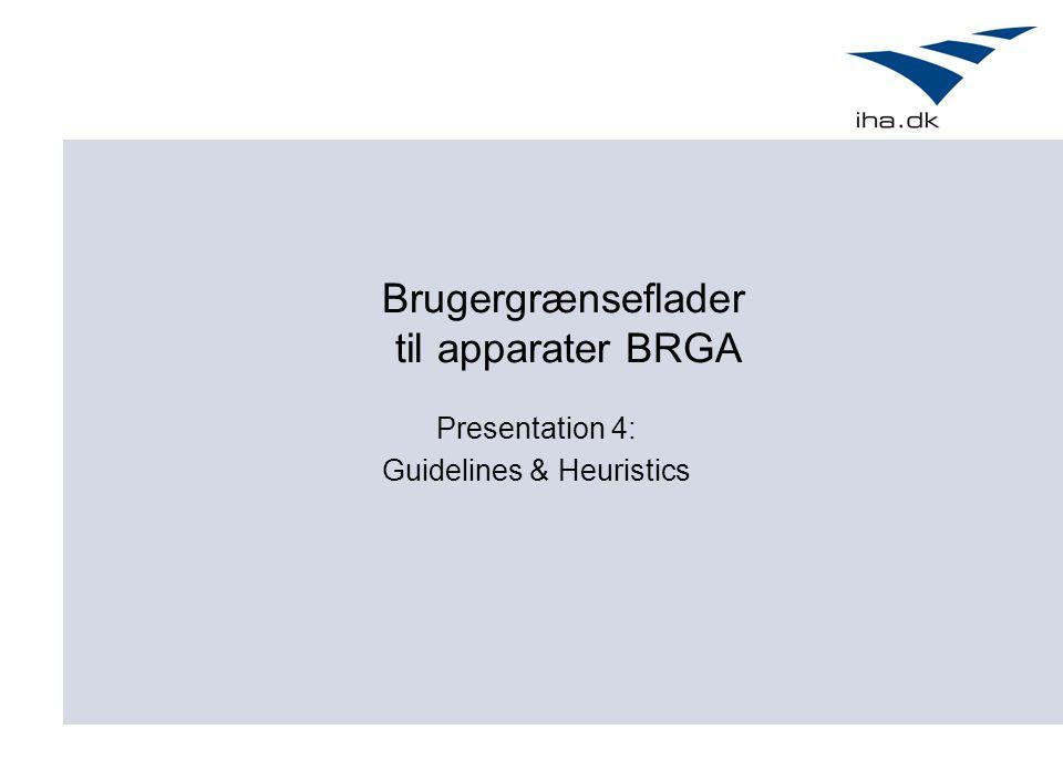 Brugergrænseflader til apparater BRGA Presentation 4: Guidelines & Heuristics