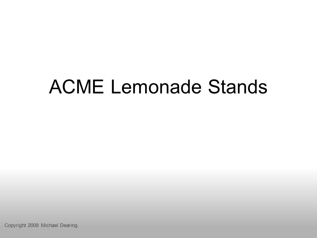 ACME Lemonade Stands Copyright 2008 Michael Dearing.