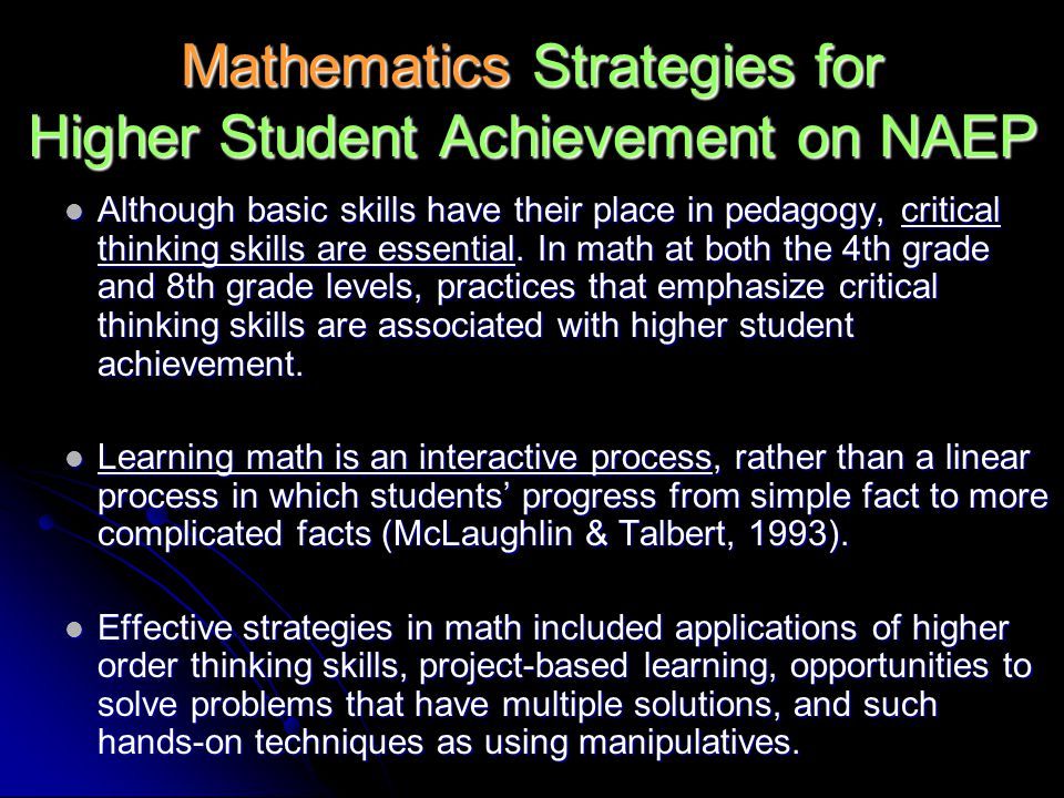 Mathematics Strategies for Higher Student Achievement on NAEP Although basic skills have their place in pedagogy, critical thinking skills are essential.