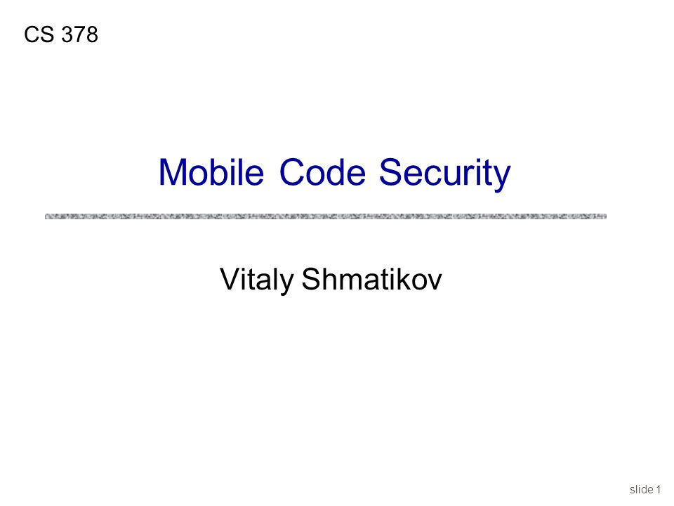 slide 1 Vitaly Shmatikov CS 378 Mobile Code Security