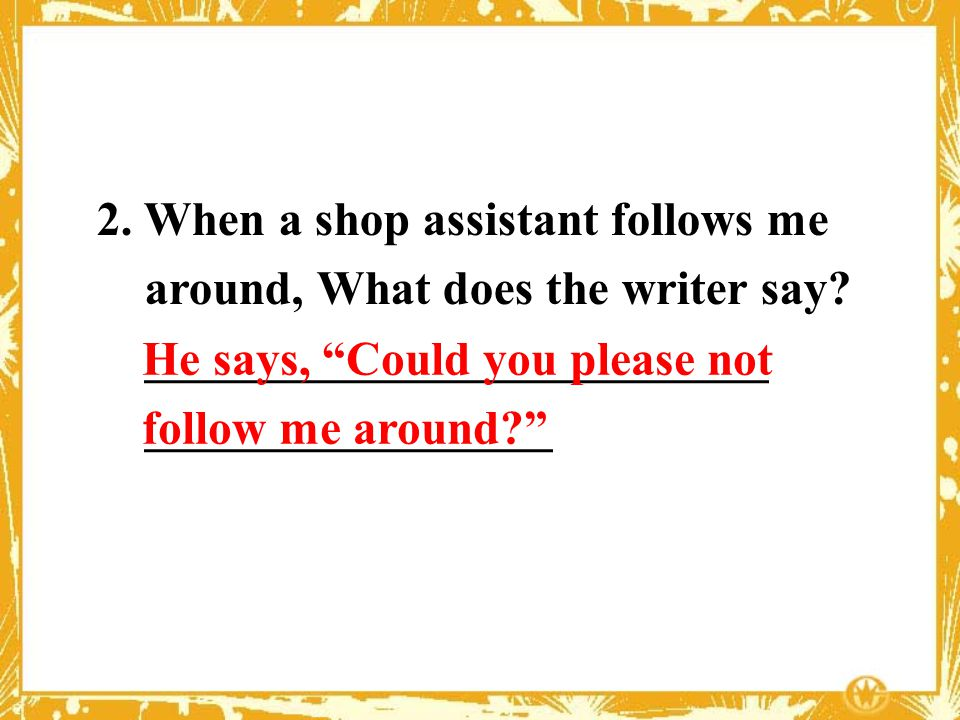 2. When a shop assistant follows me around, What does the writer say.