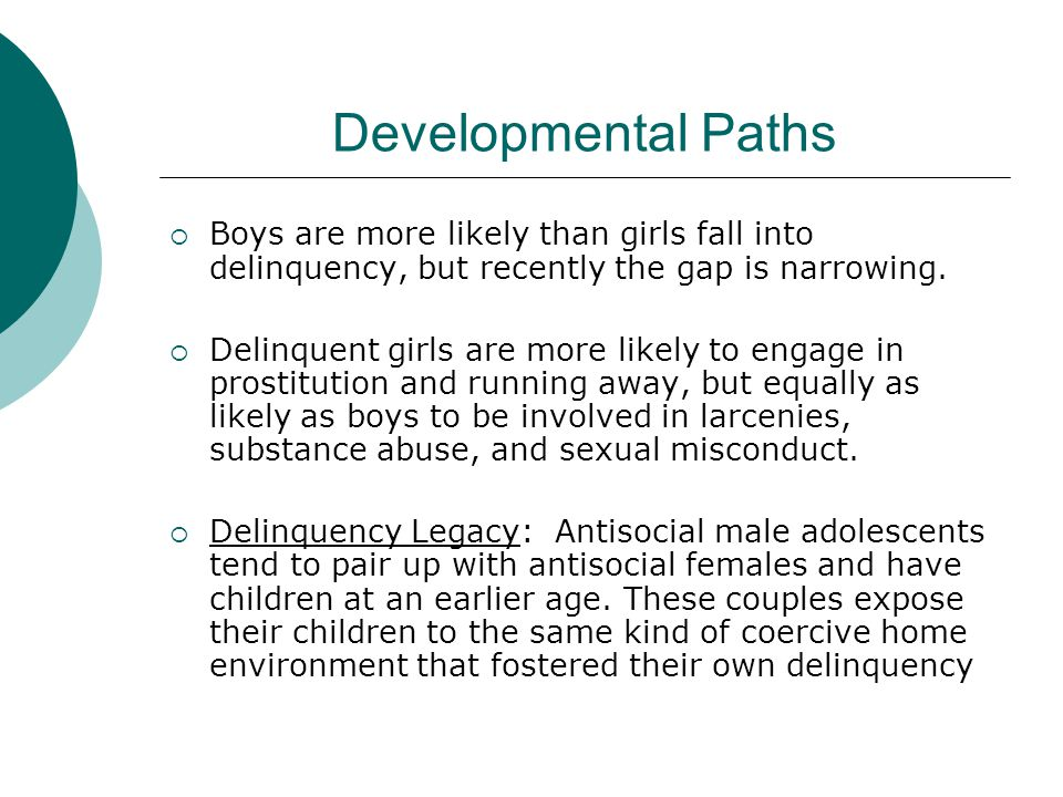  Boys are more likely than girls fall into delinquency, but recently the gap is narrowing.  Delinquent girls are more likely to engage in prostituti