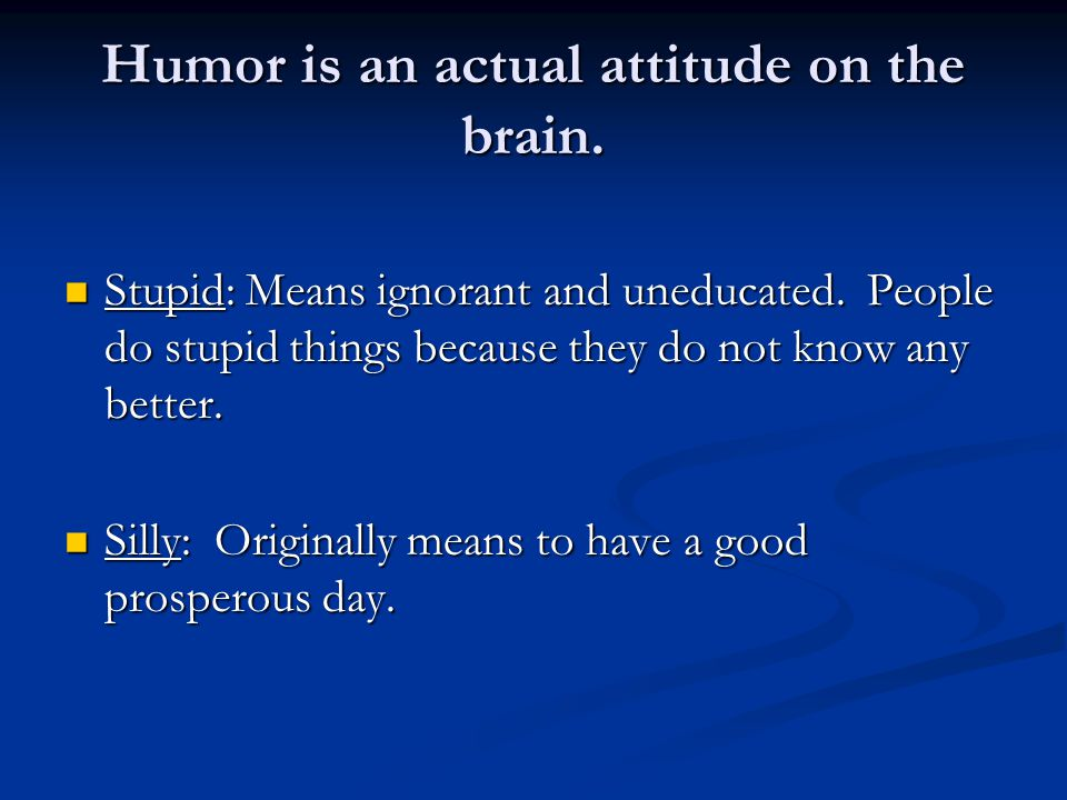 Humor can help you: Thrive in change Remain creative under pressure Works more effectively Play more enthusiastic Stay Healthier