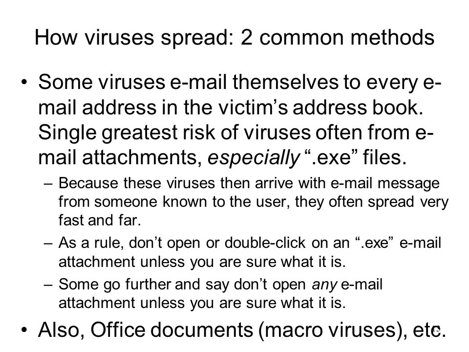 12 New term: Malware General term being used to encompass viruses, worms, spyware, adware, and any other software developed with malicious or dishonest intent.