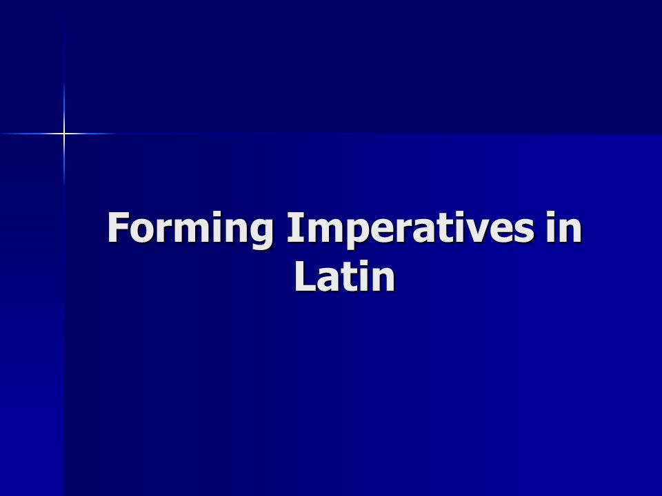 Forming Imperatives in Latin