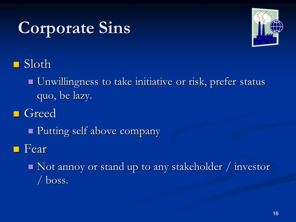 16 Corporate Sins Sloth Sloth Unwillingness to take initiative or risk, prefer status quo, be lazy.