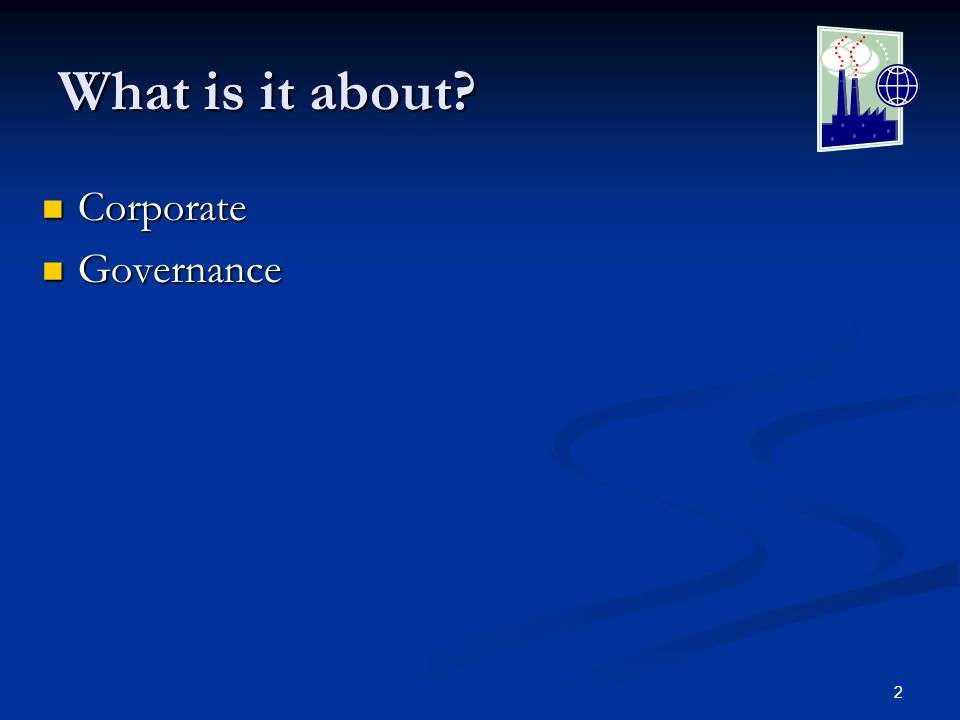 2 What is it about Corporate Corporate Governance Governance