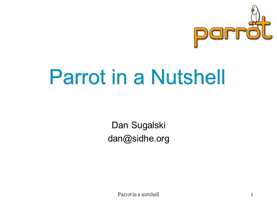 Parrot in a nutshell2 What is Parrot The interpreter for perl 6 A multi-language virtual machine An April Fools joke gotten out of hand