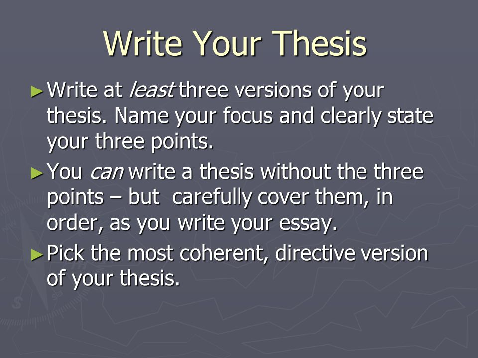 Write Your Thesis Write Your Thesis ► Write at least three versions of your thesis.