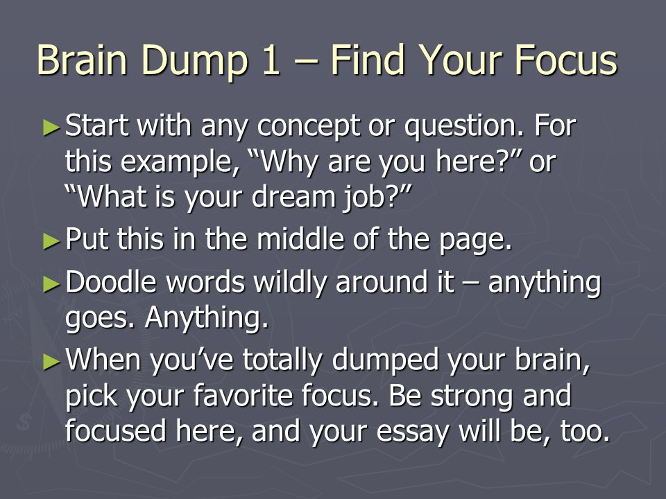 Brain Dump 1 Brain Dump 1 ► Put WHAT IS MY DREAM JOB IN THE MIDDLE and the rest might look like pick your favorite focus.