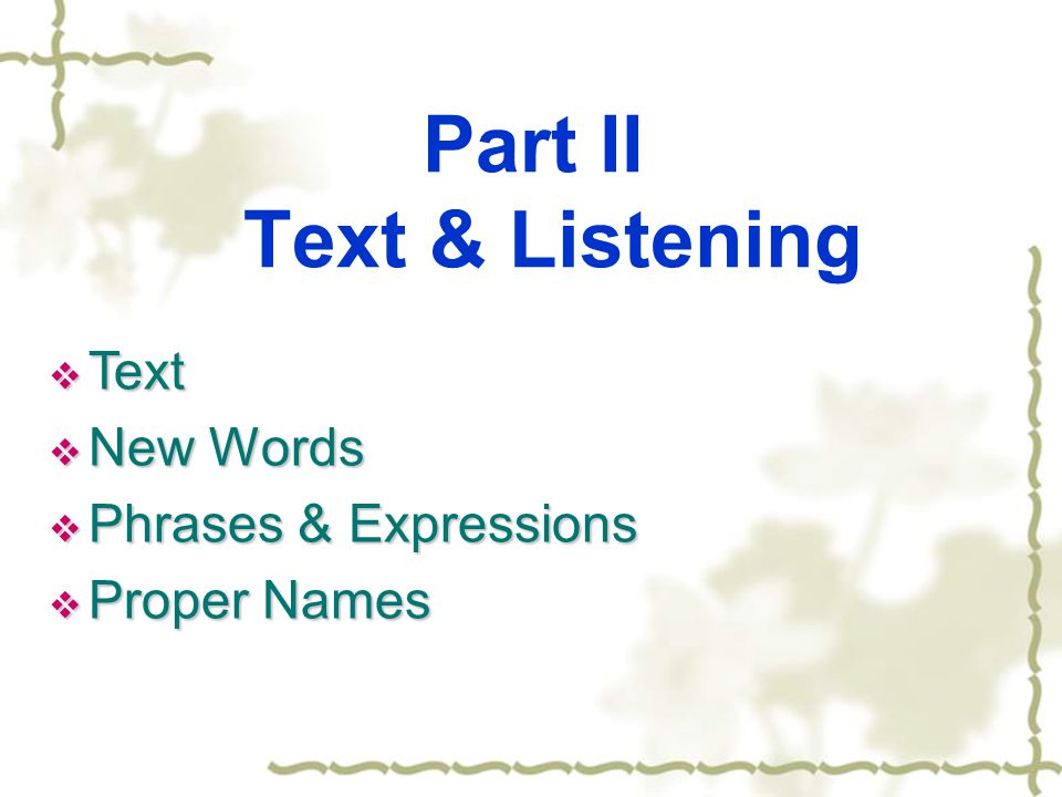 Part II Text & Listening  Text  New Words  Phrases & Expressions  Proper Names