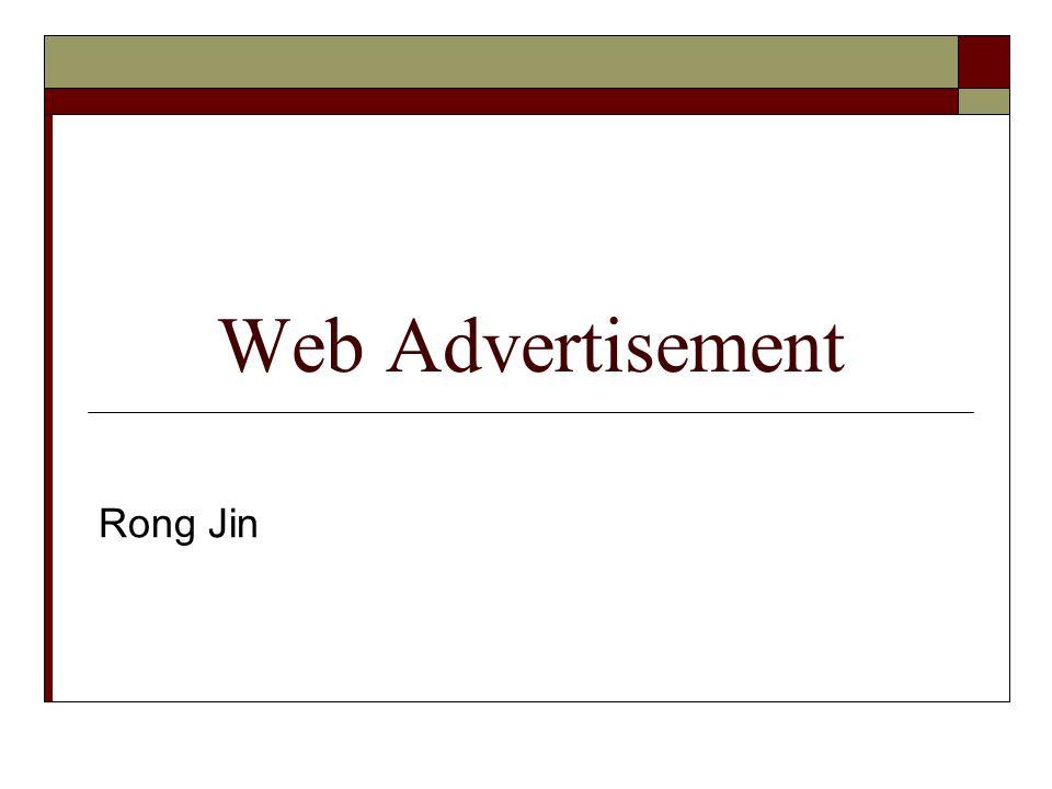 Web Advertisement Rong Jin