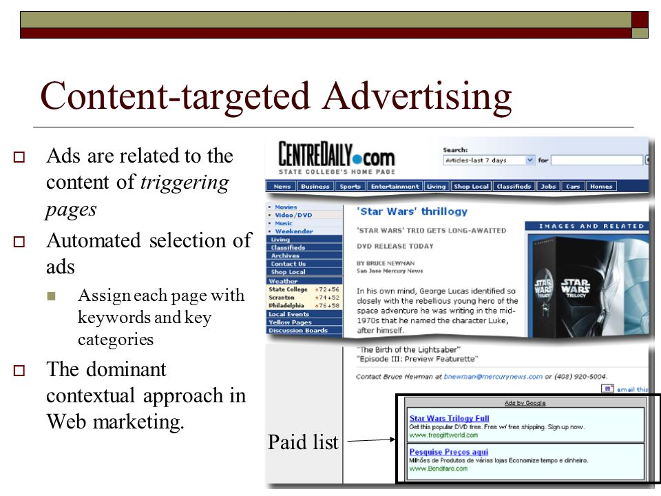 Content-targeted Advertising  Ads are related to the content of triggering pages  Automated selection of ads Assign each page with keywords and key categories  The dominant contextual approach in Web marketing.