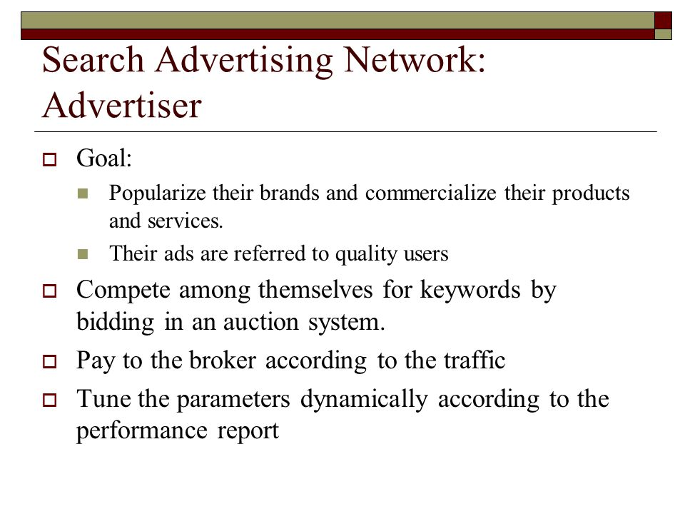 Search Advertising Network: Advertiser  Goal: Popularize their brands and commercialize their products and services.