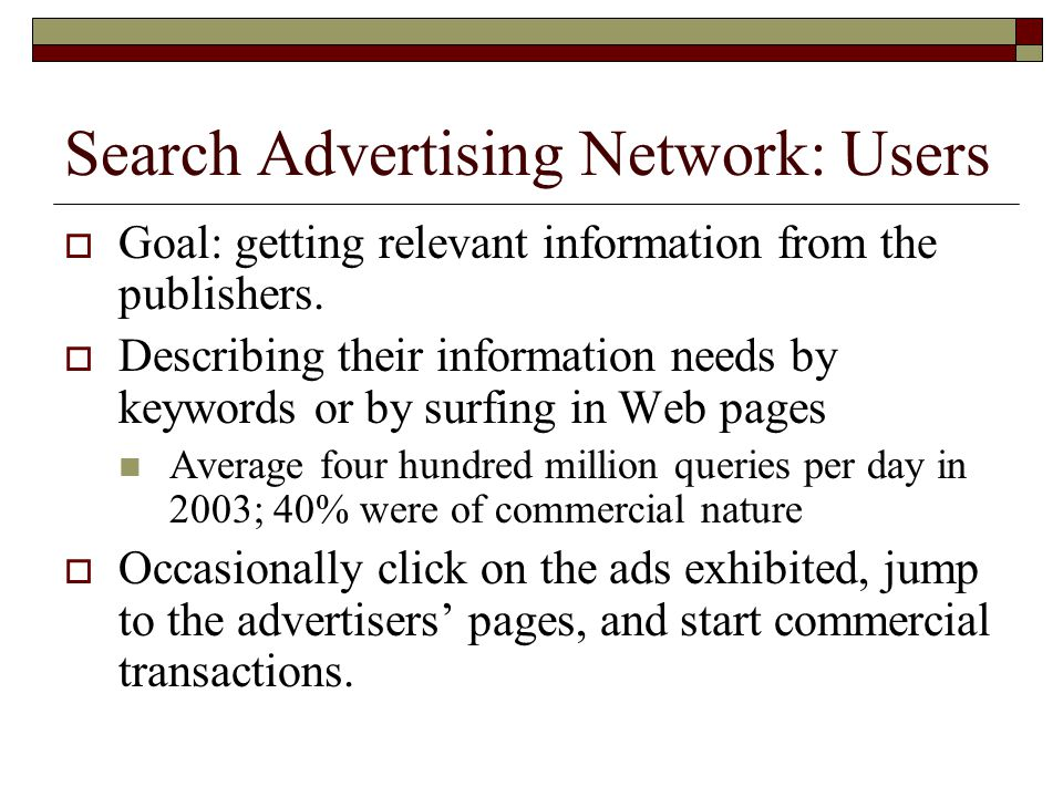 Search Advertising Network: Users  Goal: getting relevant information from the publishers.