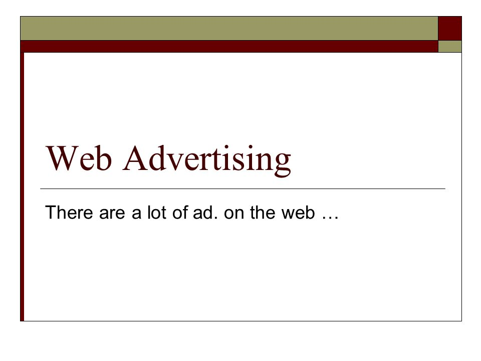Web Advertising There are a lot of ad. on the web …