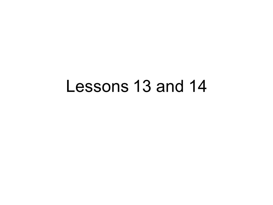 Lessons 13 and 14