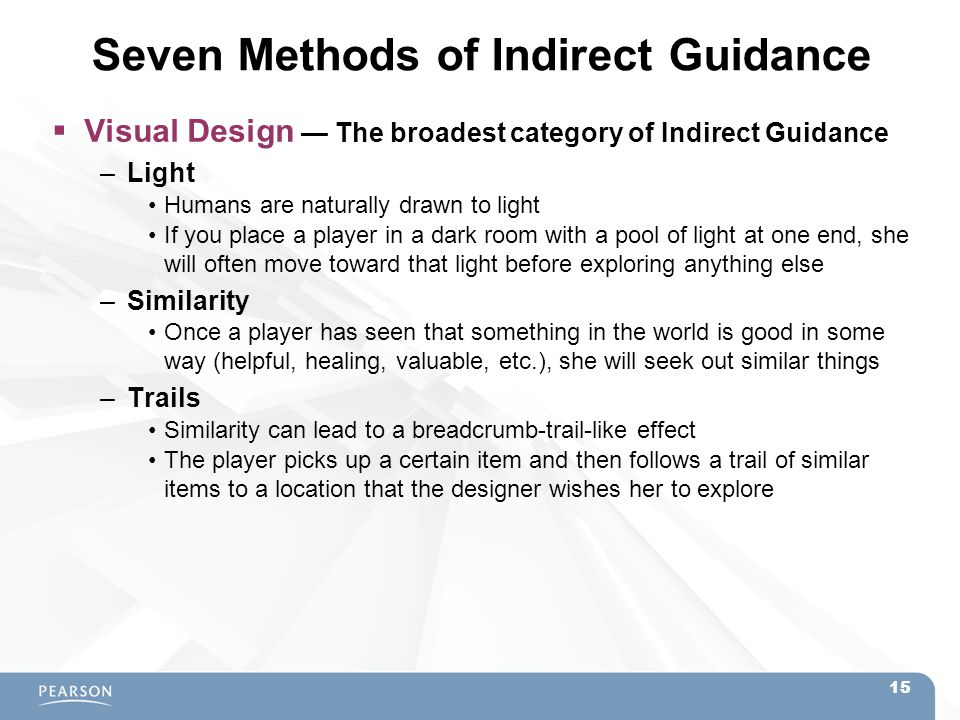 Seven Methods of Indirect Guidance  Visual Design — The broadest category of Indirect Guidance –Light Humans are naturally drawn to light If you plac