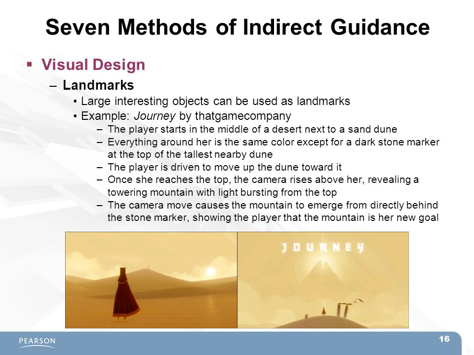 Seven Methods of Indirect Guidance  Visual Design –Landmarks Large interesting objects can be used as landmarks Example: Journey by thatgamecompany –