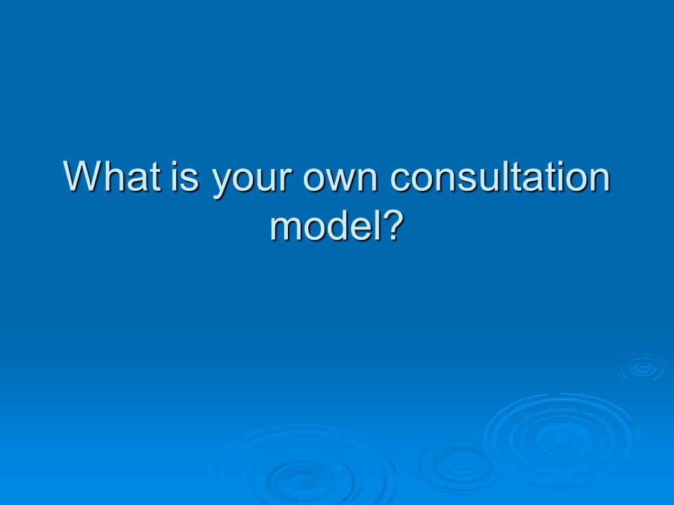 What is your own consultation model