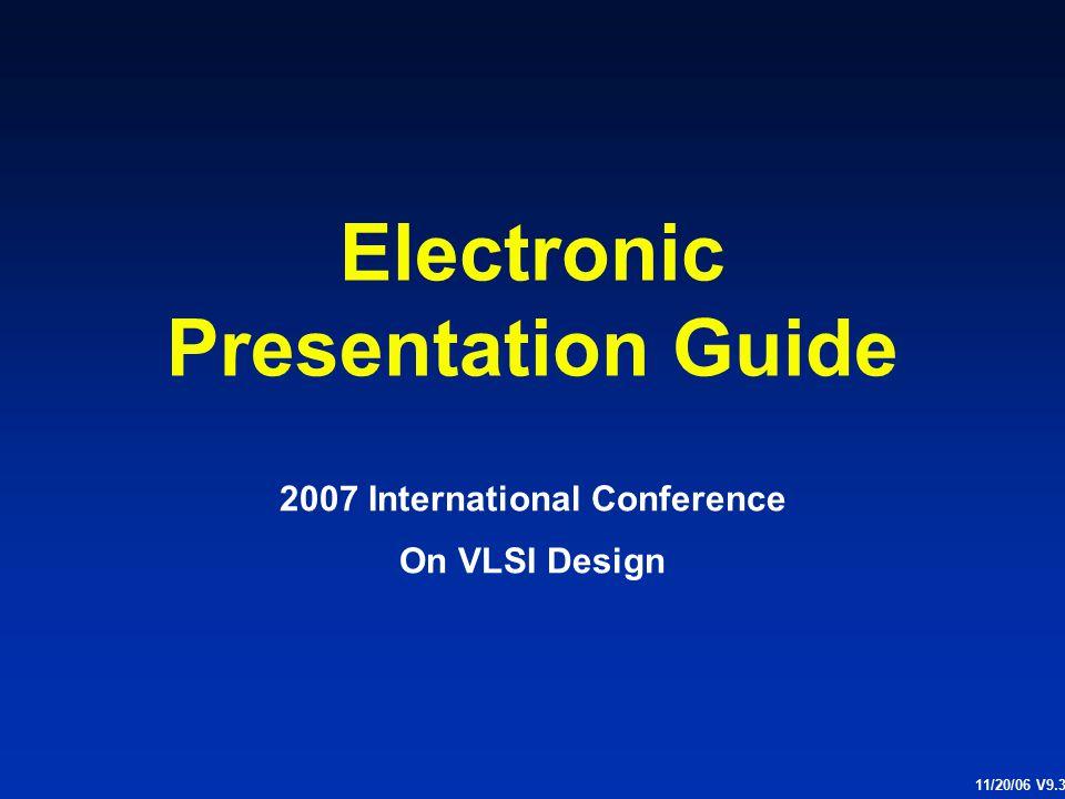 Electronic Presentation Guide 2007 International Conference On VLSI Design 11/20/06 V9.3