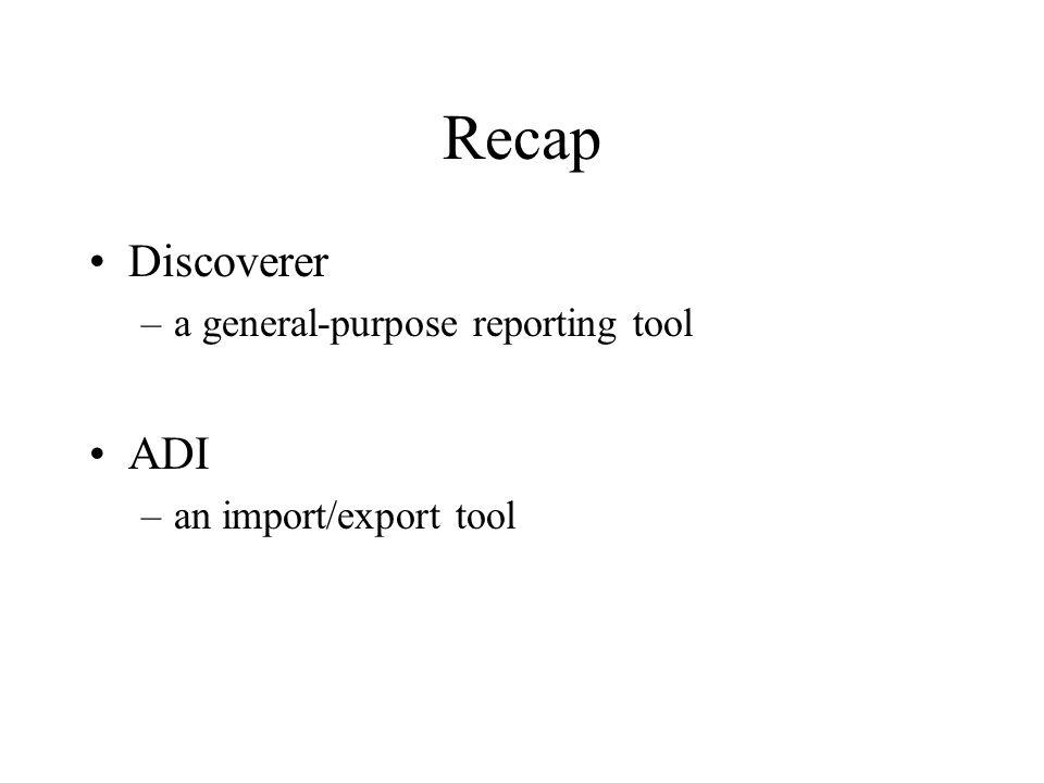 Recap Discoverer –a general-purpose reporting tool ADI –an import/export tool