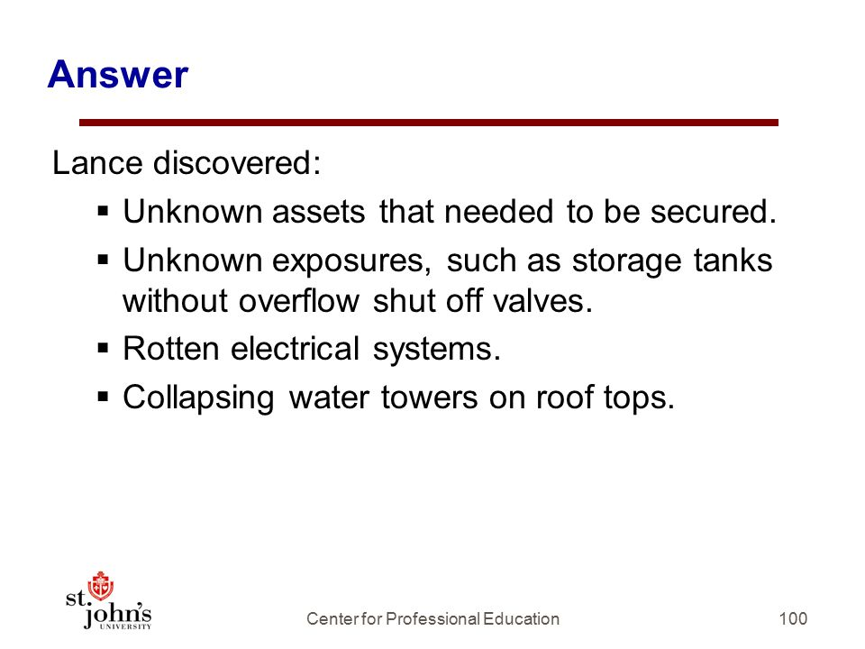 100 Answer Lance discovered:  Unknown assets that needed to be secured.