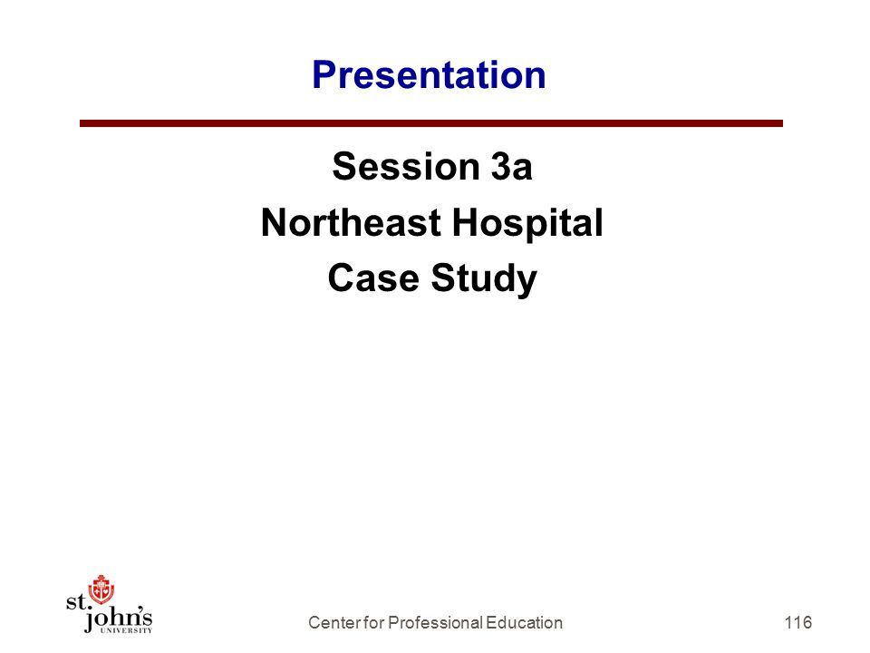 Presentation Session 3a Northeast Hospital Case Study 116Center for Professional Education