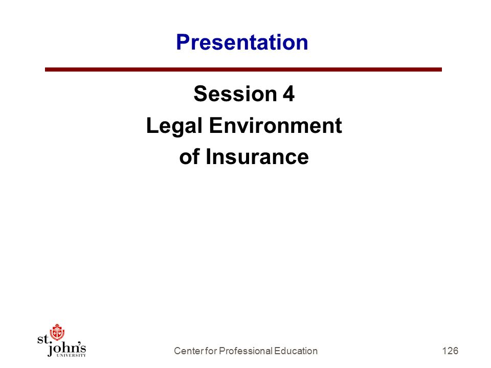 Presentation Session 4 Legal Environment of Insurance 126Center for Professional Education