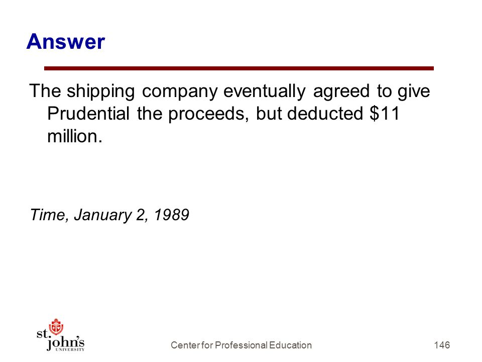 Answer The shipping company eventually agreed to give Prudential the proceeds, but deducted $11 million.
