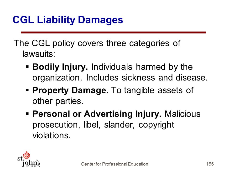 CGL Liability Damages The CGL policy covers three categories of lawsuits:  Bodily Injury.