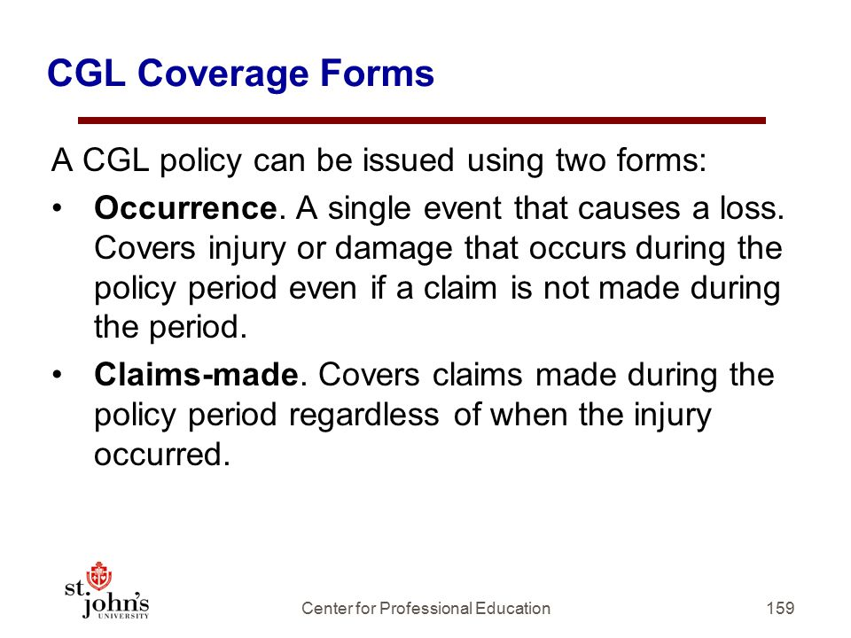 CGL Coverage Forms A CGL policy can be issued using two forms: Occurrence.