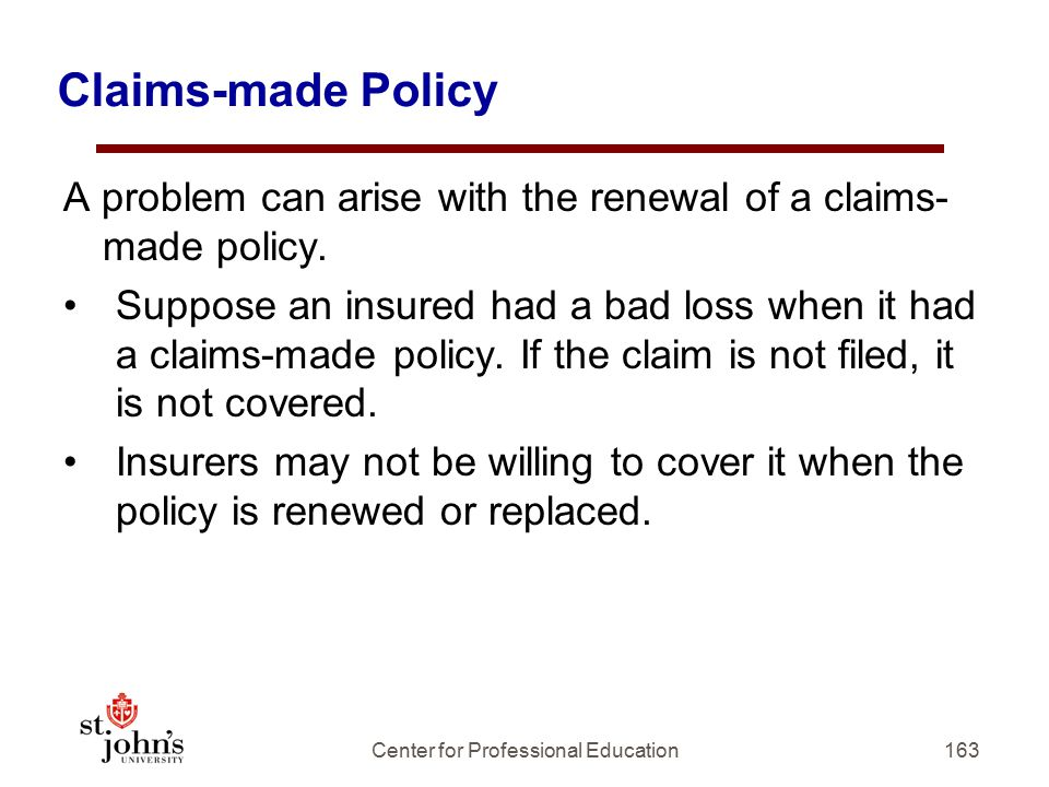 Claims-made Policy A problem can arise with the renewal of a claims- made policy.
