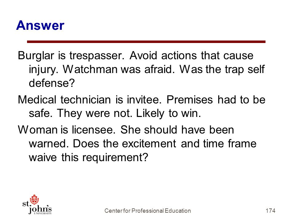 Answer Burglar is trespasser.Avoid actions that cause injury.